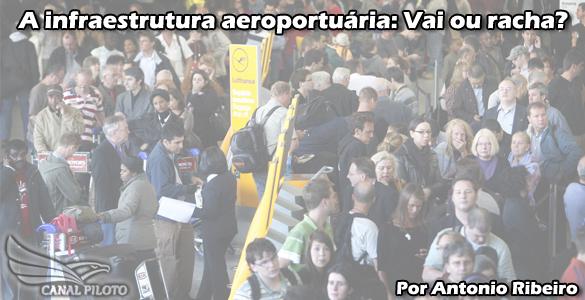 A infraestrutura aeroportuária: Vai ou racha?