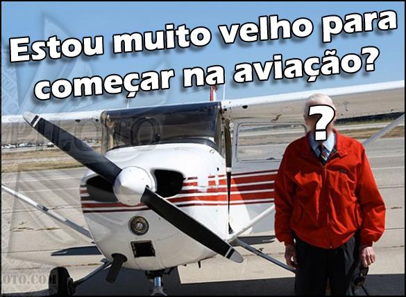 Estou muito velho para ser piloto Canal Piloto Estou muito velho para começar na aviação?