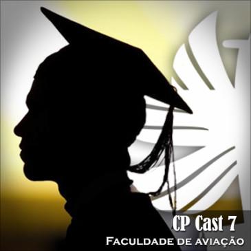 CP Cast 7 – Faculdade de aviação