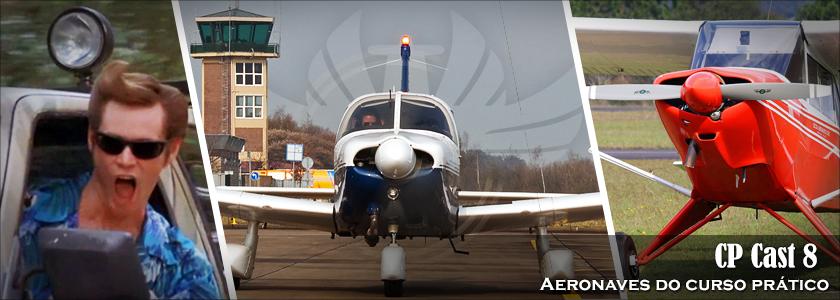CP Cast 8 – Aeronaves do curso prático