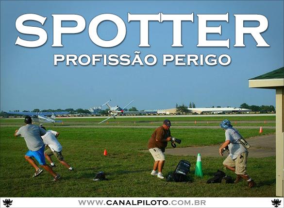 Riscos de ser um Spotter Spotter_585_Canal_Piloto