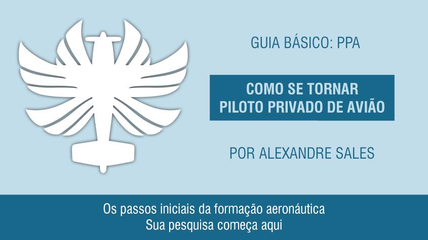 f649a9a3933a2 O Guia Básico  PPA é uma série de seis postagens que representam uma  amostra gratuita de meu primeiro livro, Formação Aeronáutica – 50 Dicas de  Aviação, ...