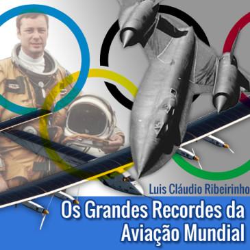 Os Grandes Recordes da Aviação Mundial