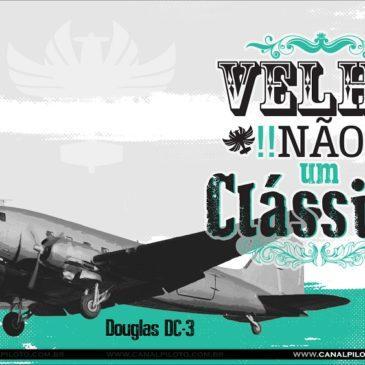 Velho Não, Um Clássico! DC-3
